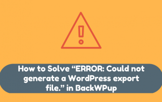 "How to Solve ""ERROR: Could not generate a WordPress export file."" in BackWPup"