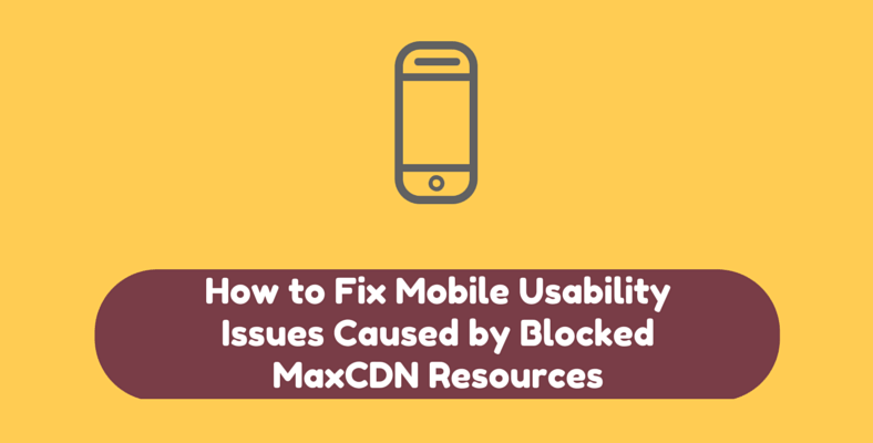 Fix Mobile Usability Issues Caused by Blocked MaxCDN Resources