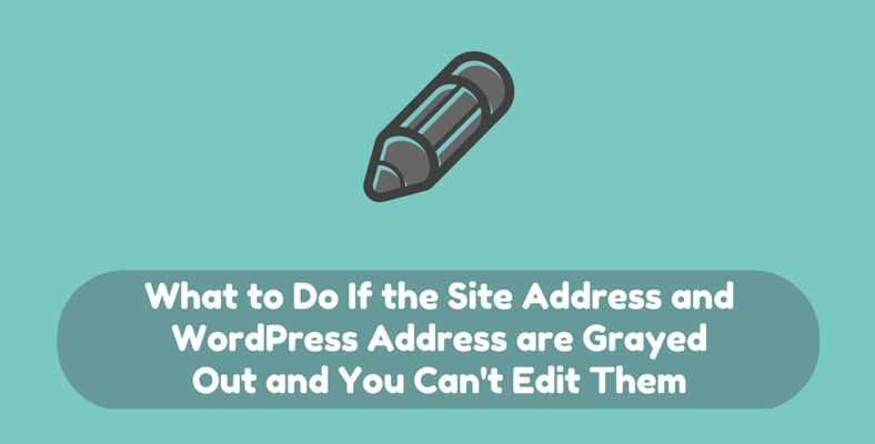 What to Do If You Can't Edit the Site and WordPress Address (URL)