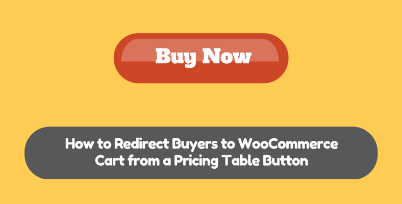 How to Redirect Buyers to WooCommerce Cart from a Pricing Table Button