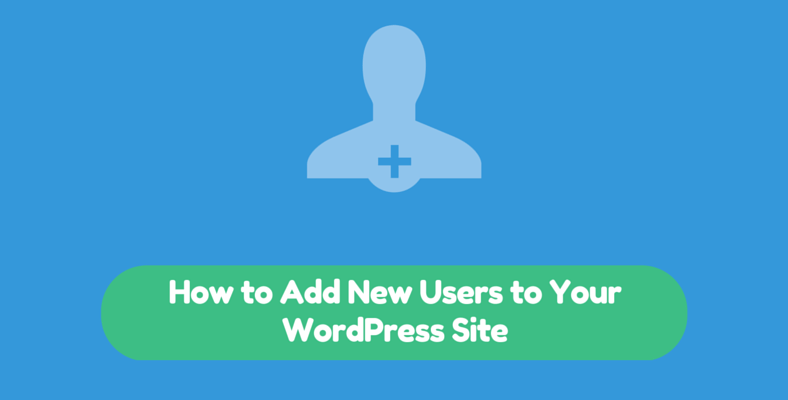 How to Add New Users to Your WordPress Site