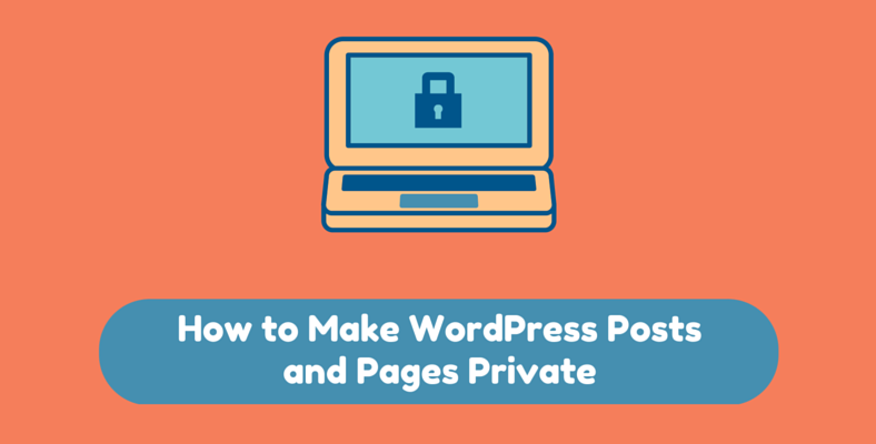 How to make WordPress Posts and Pages Private