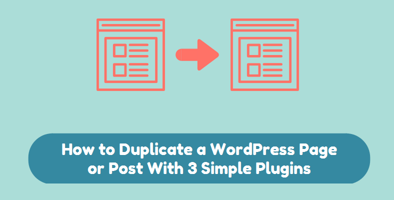 How to Duplicate a WordPress Page or Post With 3 Simple Plugins