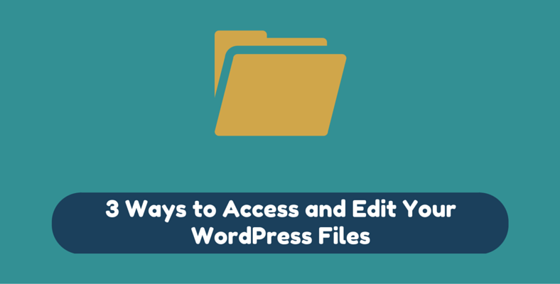 3 Ways to Access and Edit Your WordPress Files