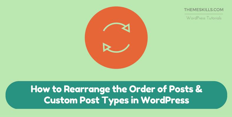 How to Rearrange the Order of Posts & Custom Post Types in WordPress