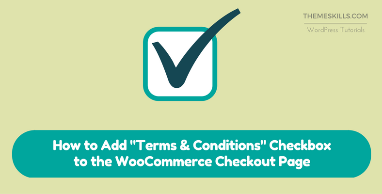 "How to Add ""Terms & Conditions"" Checkbox to the WooCommerce Checkout Page"