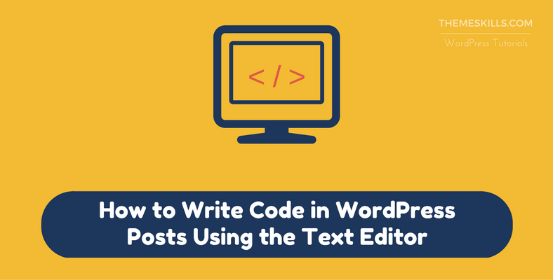 How to Write Code in WordPress Posts Using the Text Editor