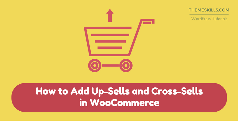 How to Add Up-Sells and Cross-Sells in WooCommerce