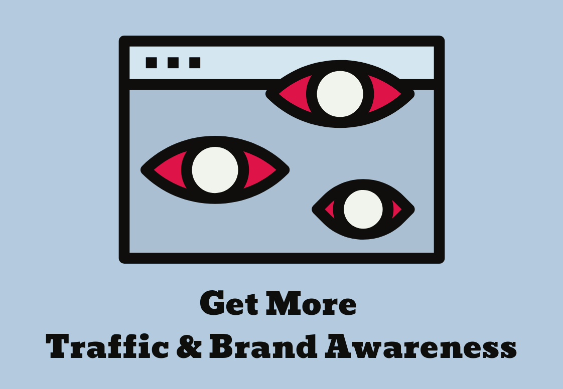 Get more traffic and brand awareness